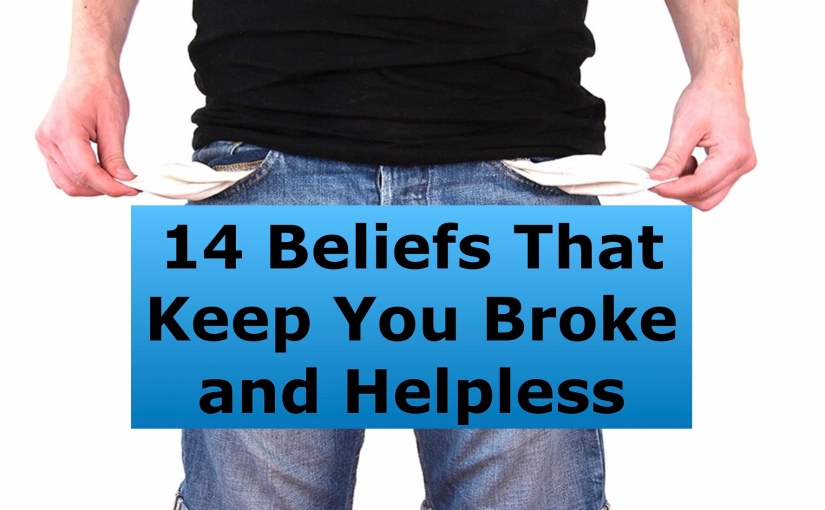 14 Beliefs That Keep You Broke and Helpless – Day 253 of 365 Days to a BetterYou