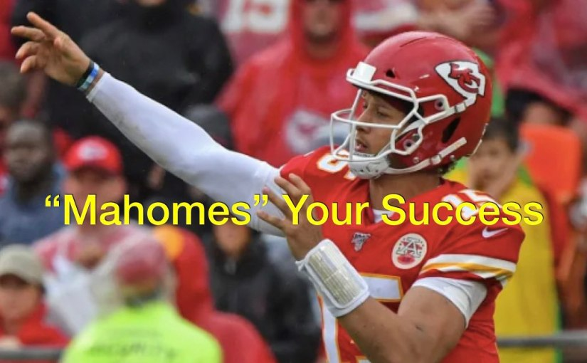 """Mahomes"" Your Success – Day 252 of 365 Days to a Better You"