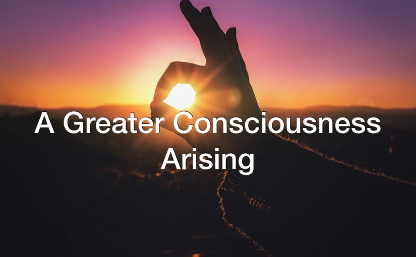 A Greater Consciousness Arising – Day 263 of 365 Days to a Better You