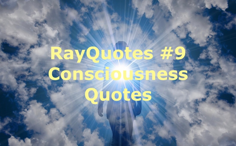 RayQuotes #9 – Consciousness Quotes