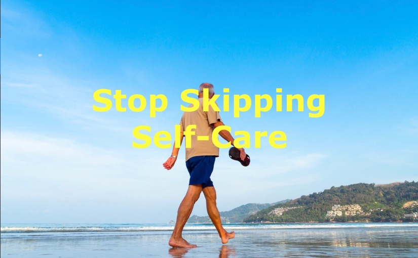 Stop Skipping Self-Care – Day 256 of 365 Days to a BetterYou