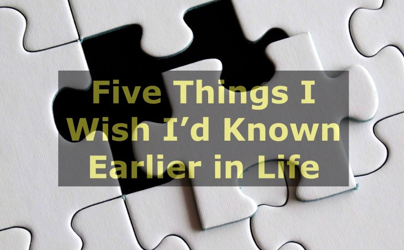 Five Things I Wish I'd Known Earlier in Life – Day 262 of 365 Days to a Better You
