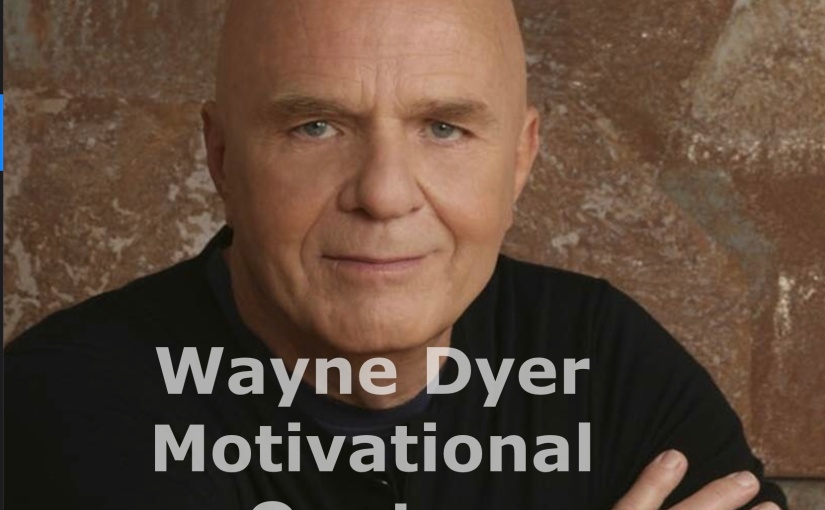 Wayne Dyer Motivational Quotes