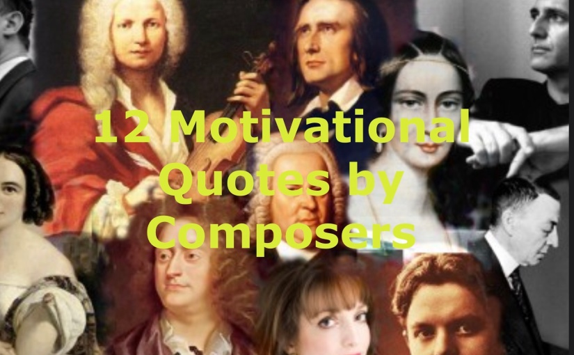 12 Motivational Quotes by Classical Composers