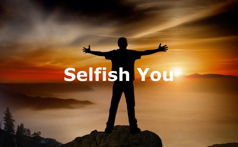 Selfish You – Day 269 of 365 Days to a Better You