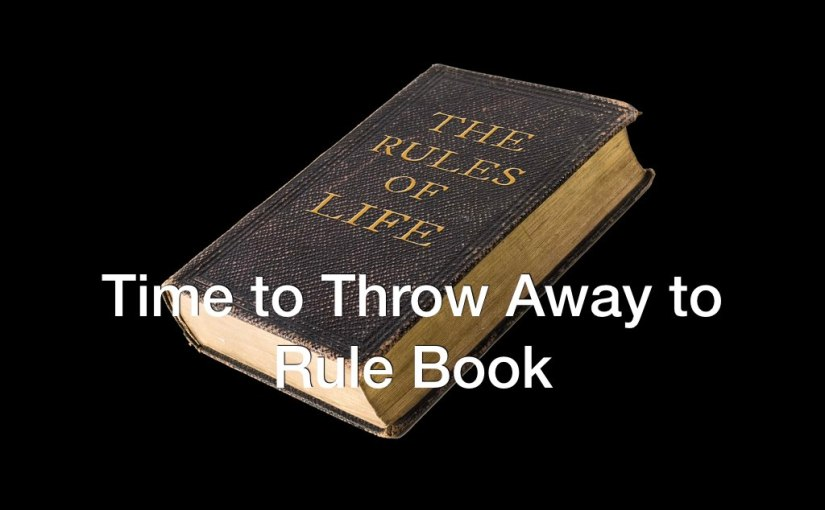 Time to Throw Away to Rule Book – Day 275 of 365 Days to a BetterYou