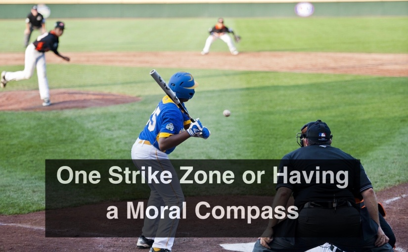 One Strike Zone or Having a Moral Compass – Day 279 of 365 Days to a Better You