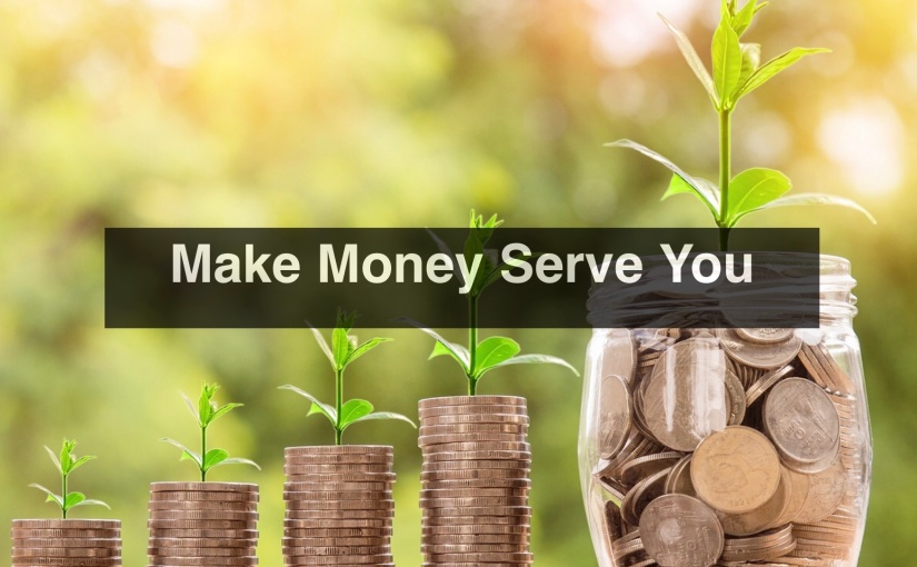 Make Money Serve You – Day 280 of 365 Days to a Better You