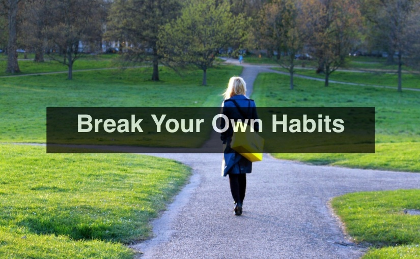 Break Your Own Habits – Day 281 of 365 Days to a Better You
