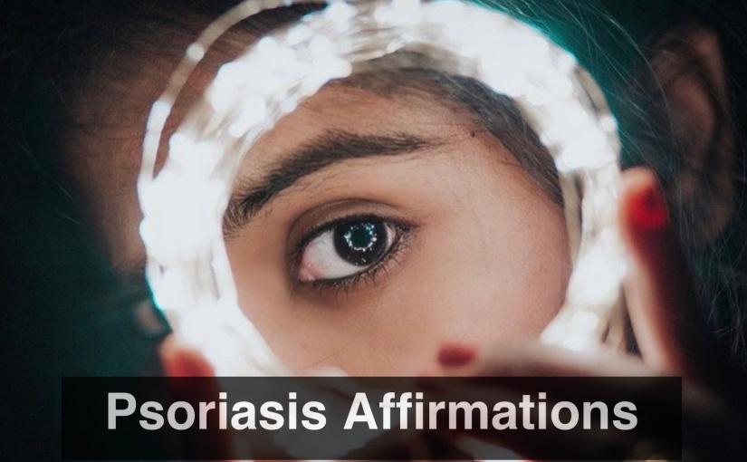 Nine Psoriasis Affirmations