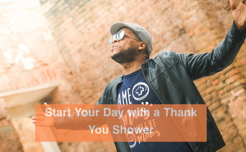 Start Your Day with a Thank You Shower – Day 287 of 365 Days to a Better You