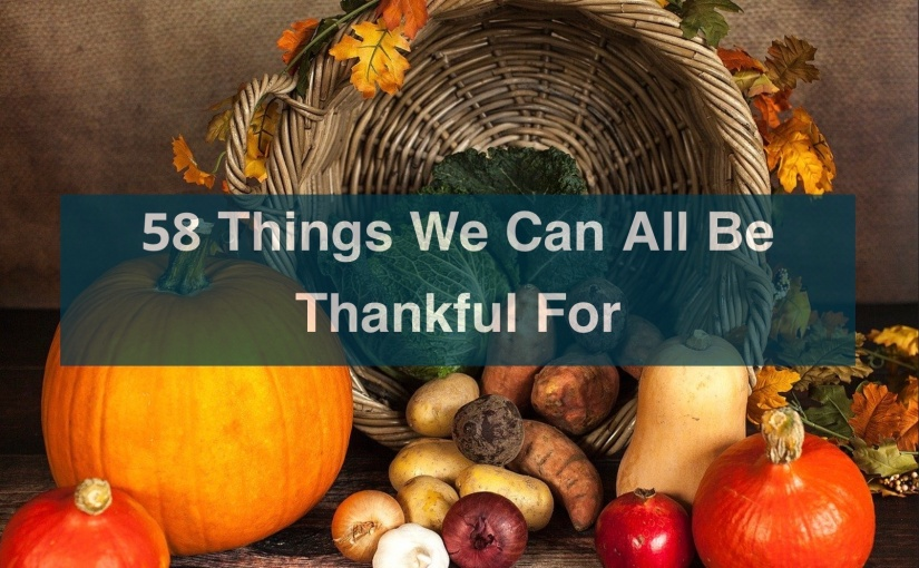 58 Things We Can All Be Thankful For