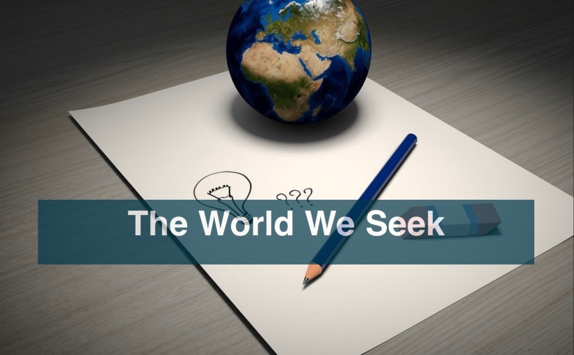 The World We Seek – Day 296 of 365 Days to a Better You
