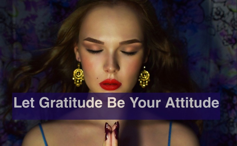 Let Gratitude Be Your Attitude – Day 298 of 365 Days to a Better You