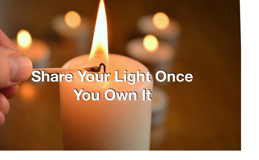 Share Your Light Once You Own It – Day 290 of 365 Days to a Better You