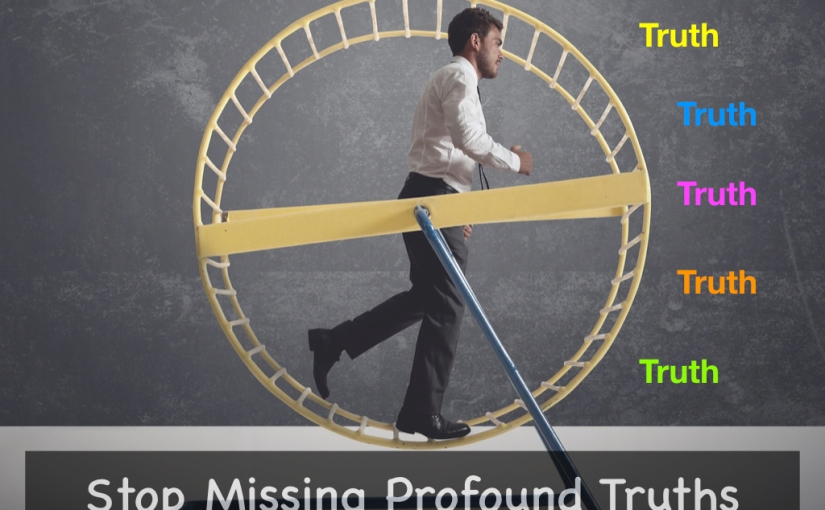 Stop Missing Profound Truths – Day 286 of 365 Days to a Better You