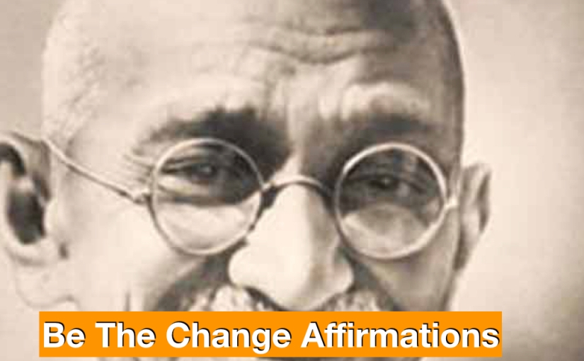 "Five ""Be The Change"" Affirmations"