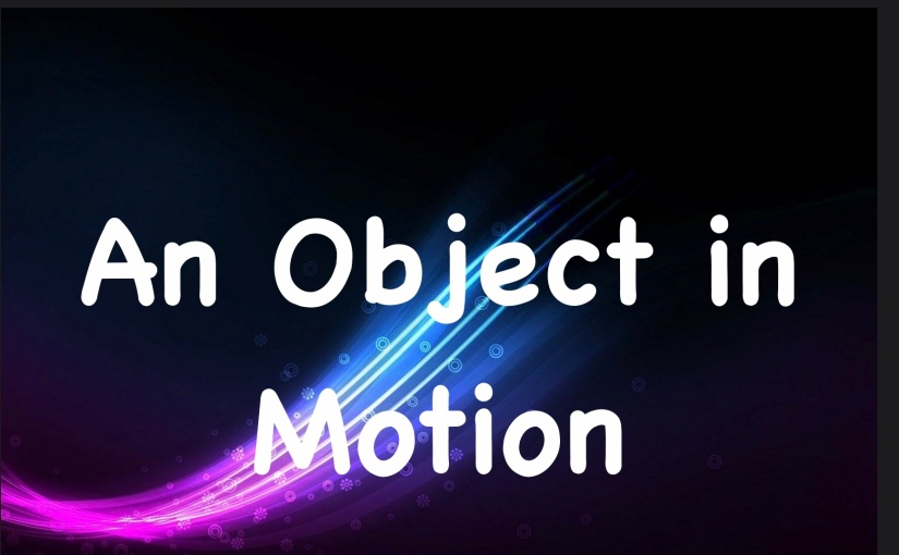 An Object in Motion – Day 306 of 365 Days to a Better You