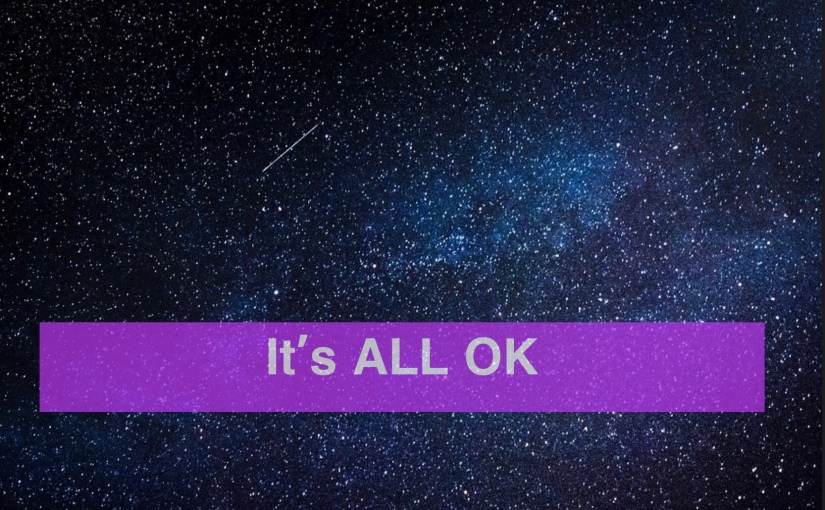 It's ALL OK – Day 314 of 365 Days to a BetterYou