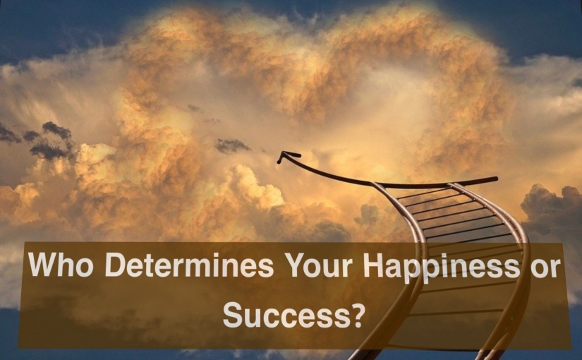 Who Determines Your Happiness and Success? – Day 317 of 365 Days to a Better You
