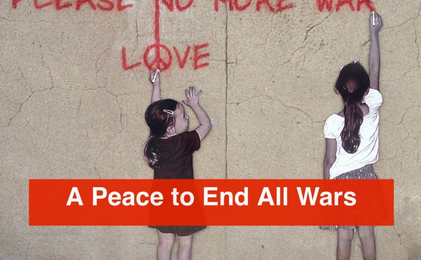 A Peace to End All Wars – Day 321 of 365 Days to a Better You
