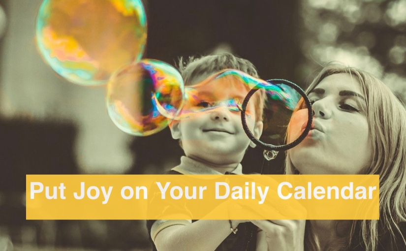 Put Joy on Your Daily Calendar – Day 322 of 365 Days to a Better You