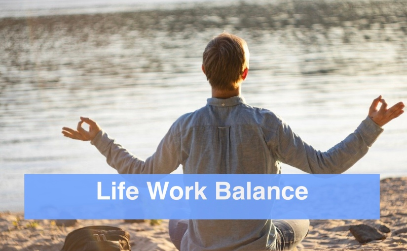 Life-Work Balance – Day 323 of 365 Days to a Better You