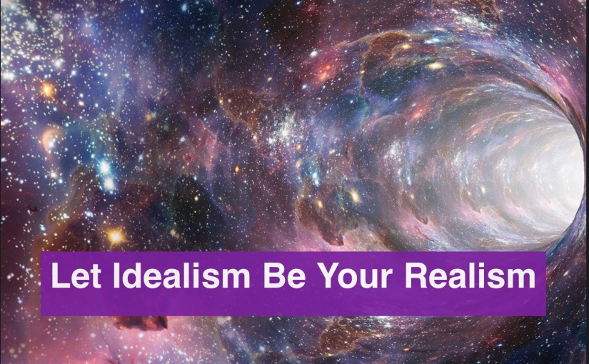 Let Idealism Be Your Realism – Day 325 of 365 Days to a Better You