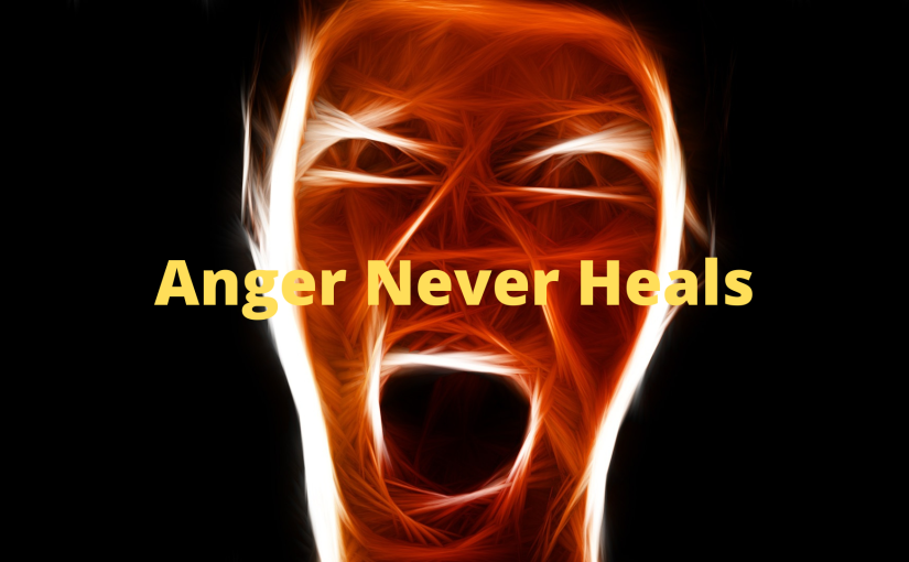 Anger Never Heals