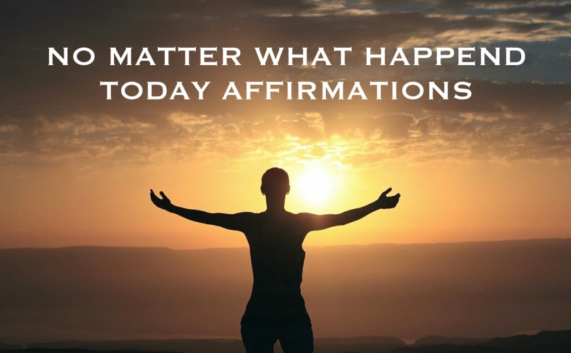 No Matter What Affirmations