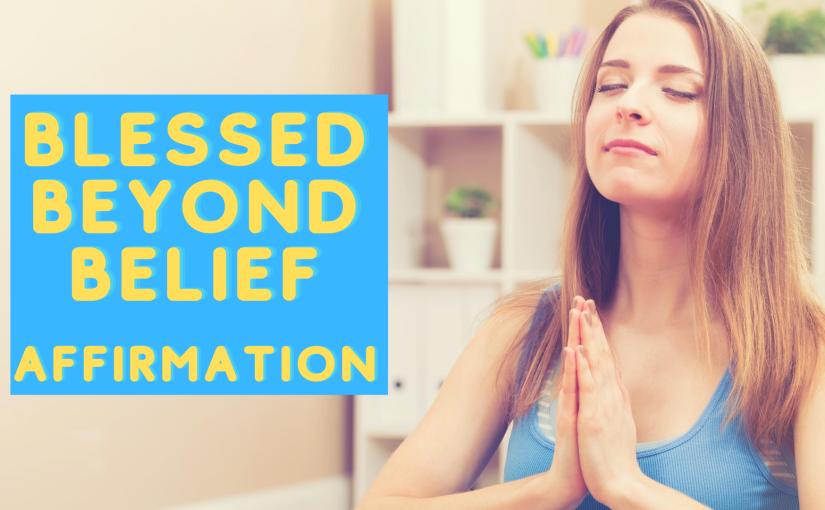 Blessed Beyond Belief GratitudeAffirmation