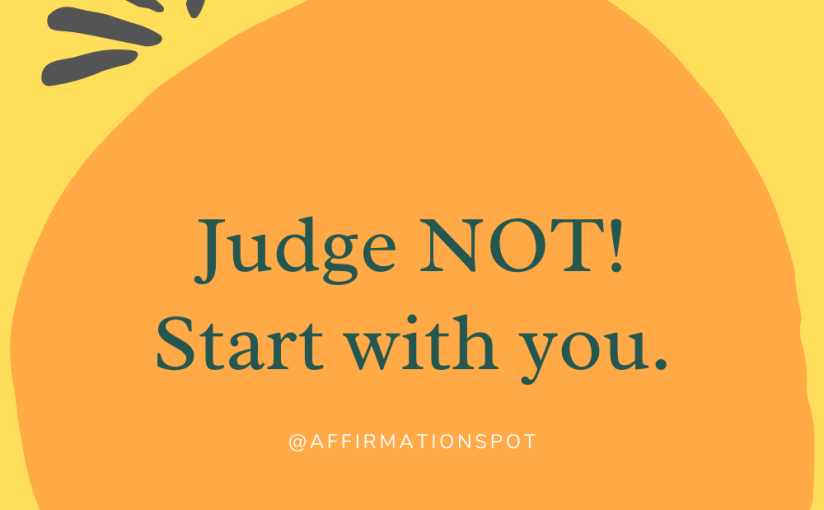 Judge Not! Start with You