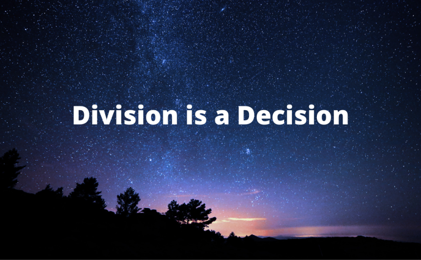 Division is a Decision