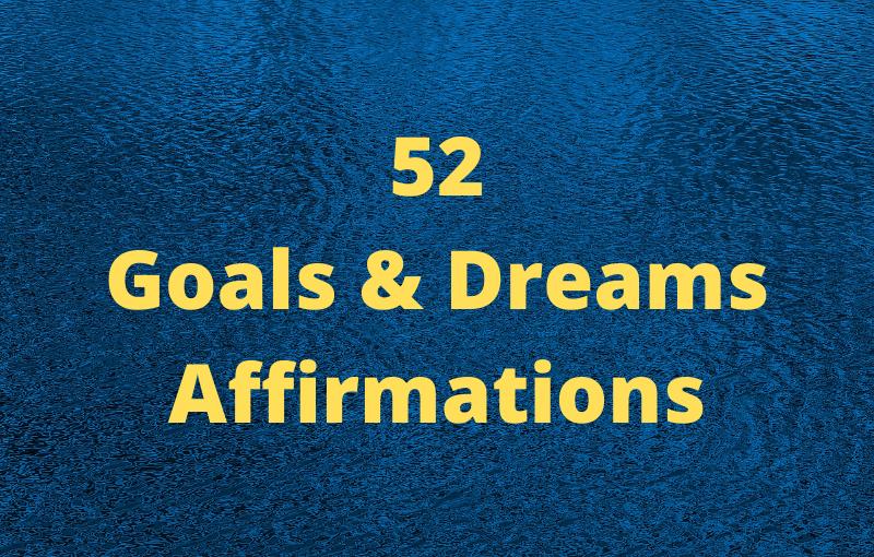 52 Goals and DreamsAffirmations