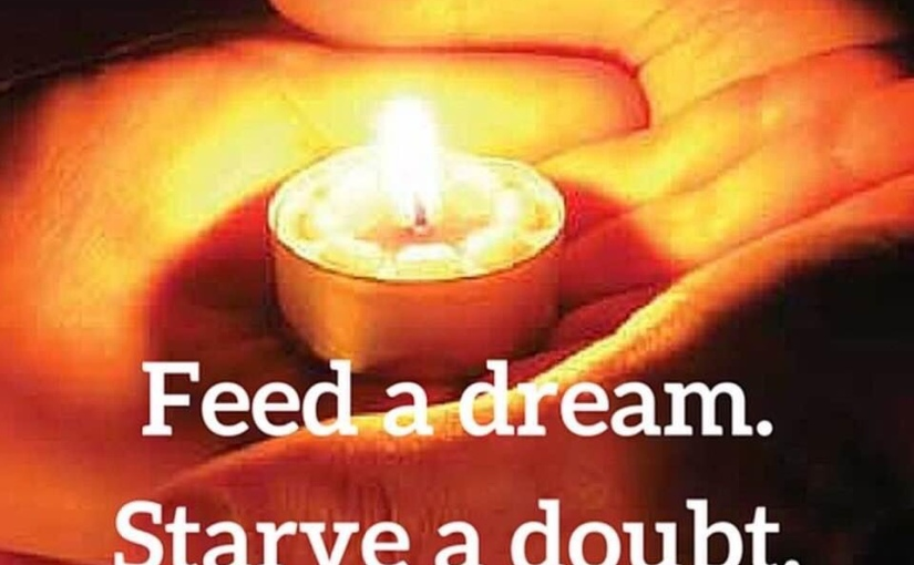 Which Do You Feed – Your Dreams or Your Doubts?