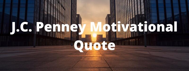 J.C. Penney MotivationalQuote