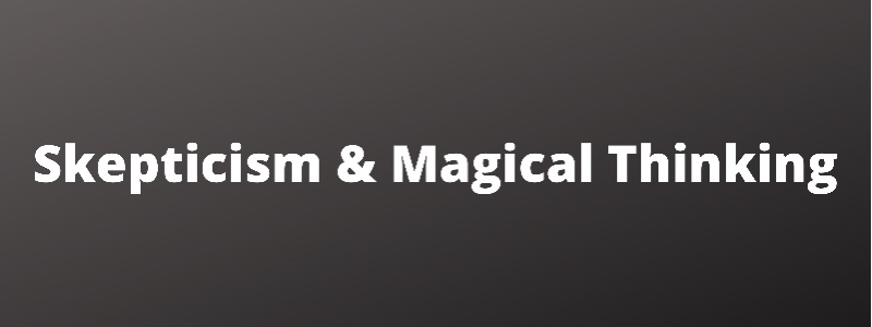 """Skepticism and """"MagicalThinking"""""""