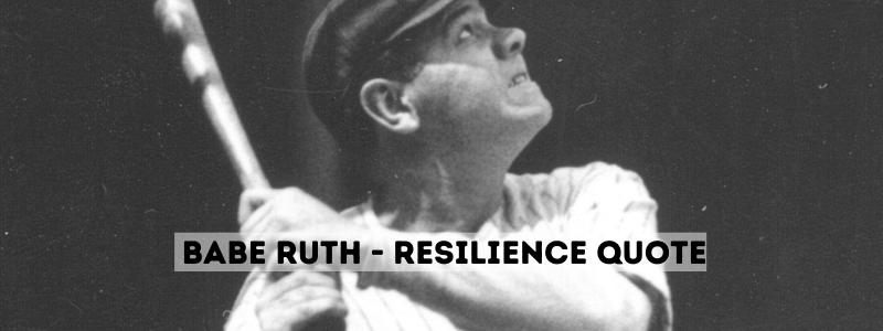 Babe Ruth – ResilienceQuote