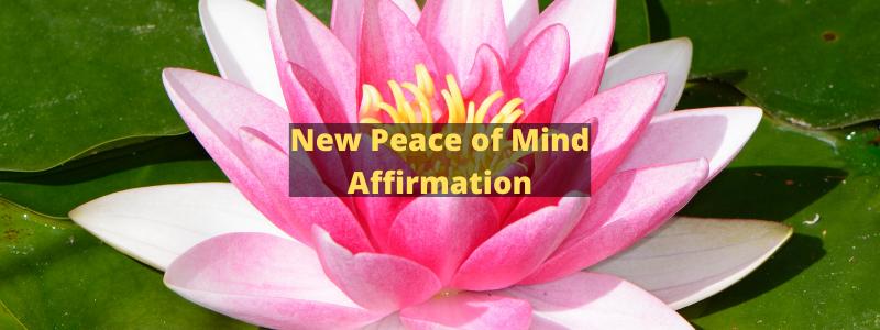 New Peace of MindAffirmation