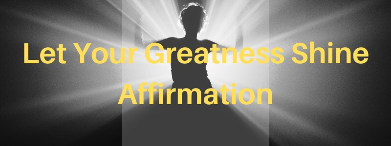 Let Your Greatness ShineAffirmation