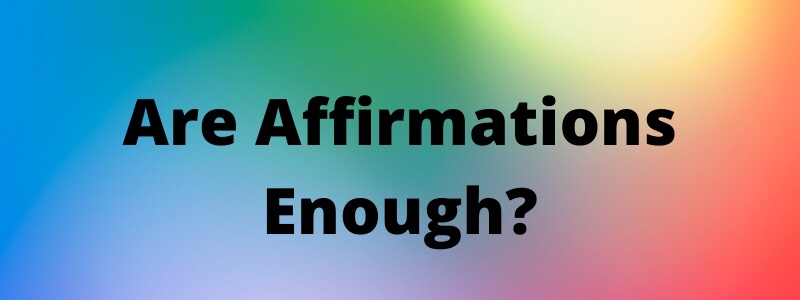 Are Affirmations Enough?