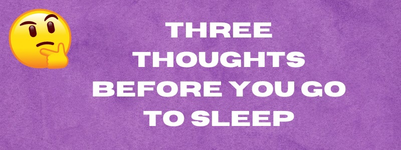 Three Thoughts Before You Go toSleep
