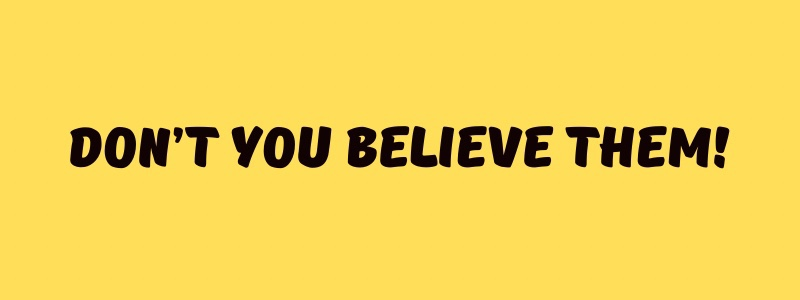 Don't You BelieveThem!