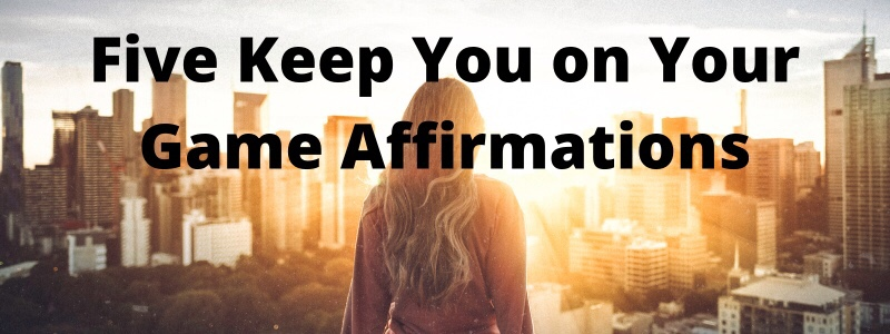 Five Friday Affirmations to Keep You on YourGame