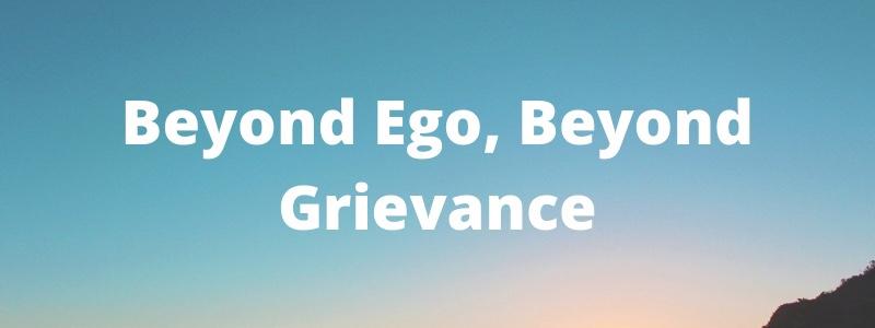 Beyond Ego, BeyondGrievances