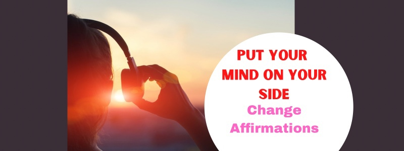 I Am Willing to Change Old Beliefs to Get Better Results + 9 More ChangeAffirmations